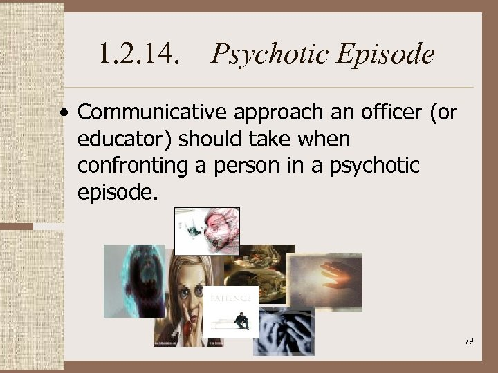 1. 2. 14. Psychotic Episode • Communicative approach an officer (or educator) should take