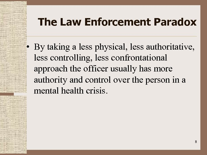 The Law Enforcement Paradox • By taking a less physical, less authoritative, less controlling,