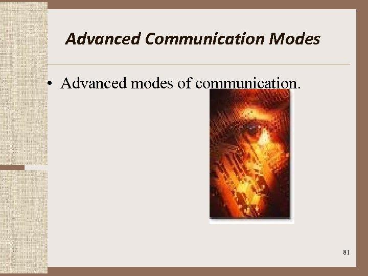 Advanced Communication Modes • Advanced modes of communication. 81