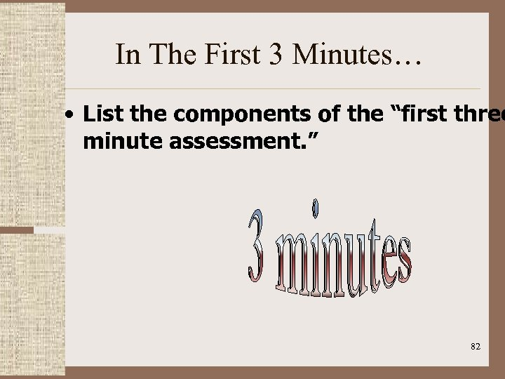 """In The First 3 Minutes… • List the components of the """"first three minute"""