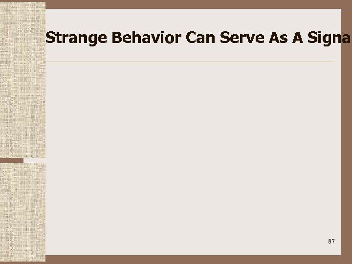 Strange Behavior Can Serve As A Signal 87