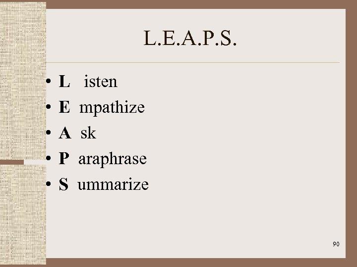 L. E. A. P. S. • • • L isten E mpathize A sk