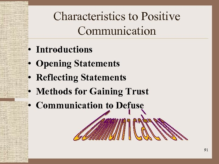 Characteristics to Positive Communication • • • Introductions Opening Statements Reflecting Statements Methods for