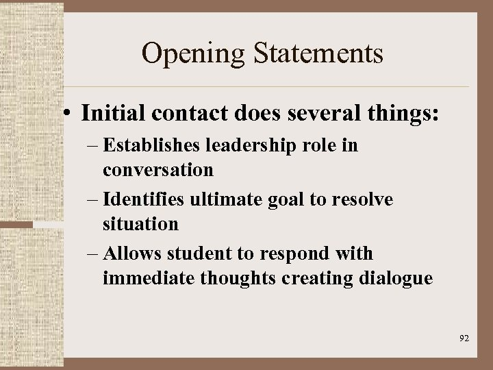 Opening Statements • Initial contact does several things: – Establishes leadership role in conversation