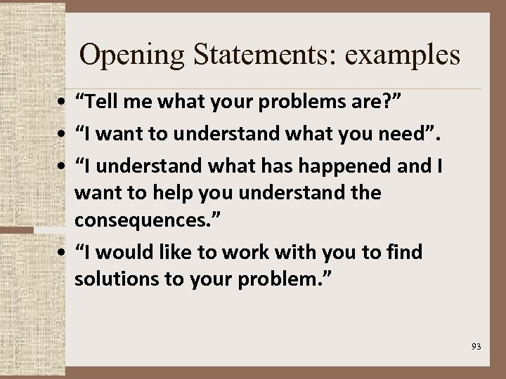 """Opening Statements: examples • """"Tell me what your problems are? """" • """"I want"""