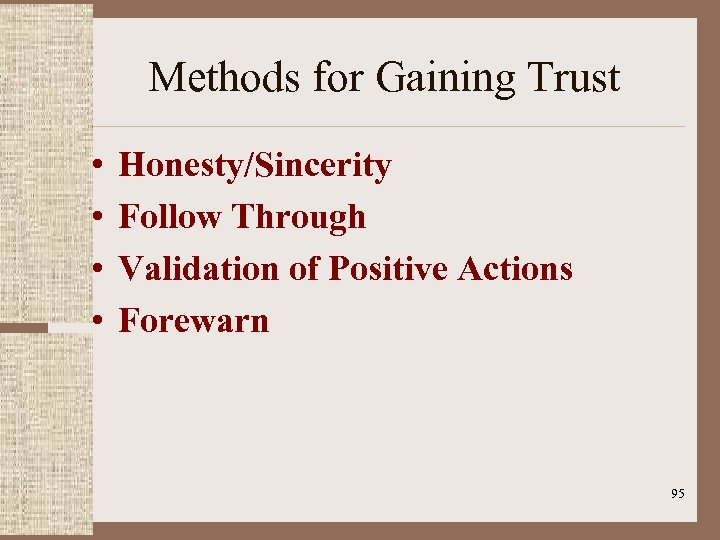 Methods for Gaining Trust • • Honesty/Sincerity Follow Through Validation of Positive Actions Forewarn