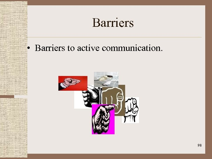 Barriers • Barriers to active communication. 98