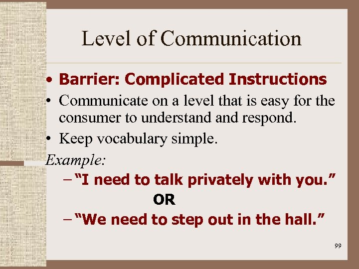 Level of Communication • Barrier: Complicated Instructions • Communicate on a level that is