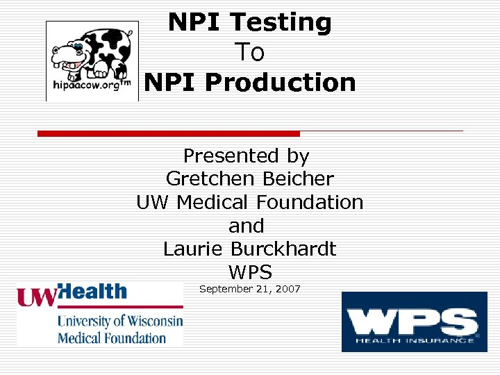 NPI Testing To NPI Production Presented by Gretchen Beicher UW Medical Foundation and Laurie