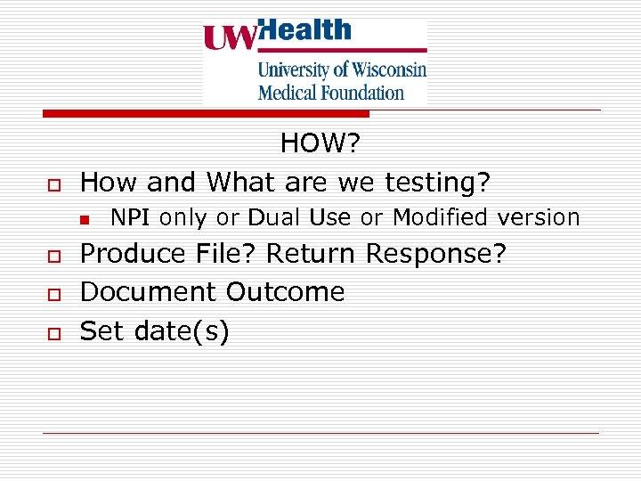 o HOW? How and What are we testing? n o o o NPI only