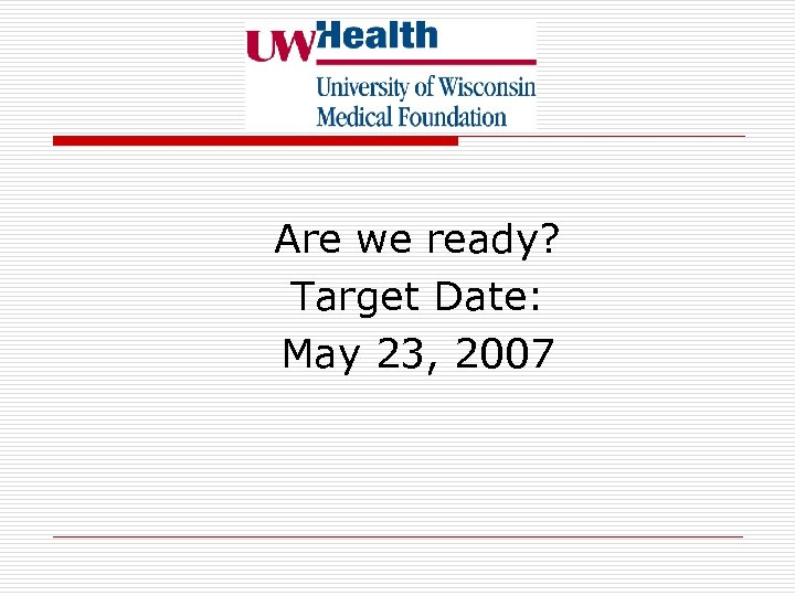 Are we ready? Target Date: May 23, 2007