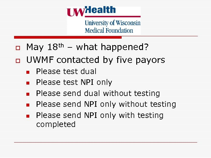 o o May 18 th – what happened? UWMF contacted by five payors n