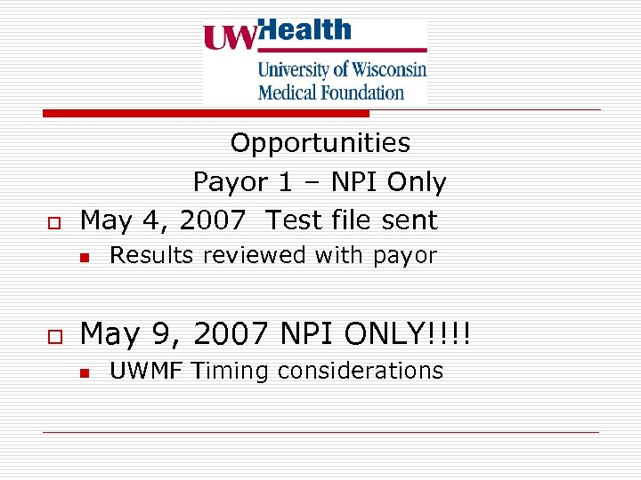 o Opportunities Payor 1 – NPI Only May 4, 2007 Test file sent n