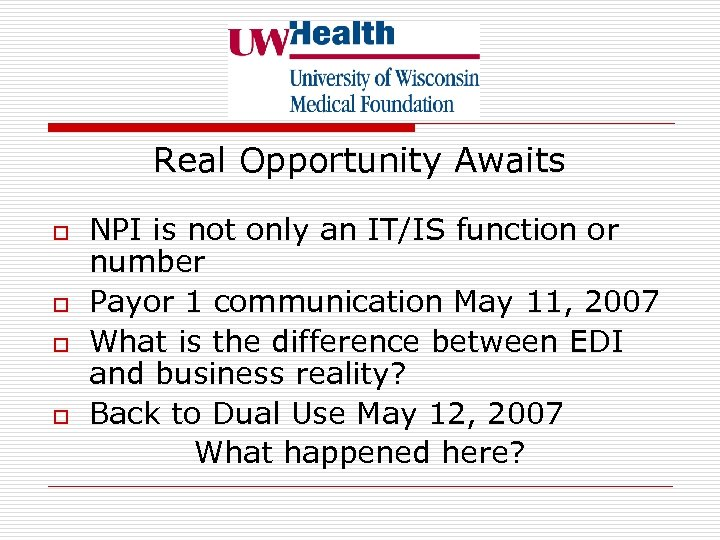Real Opportunity Awaits o o NPI is not only an IT/IS function or number