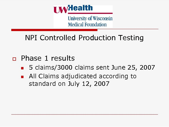 NPI Controlled Production Testing o Phase 1 results n n 5 claims/3000 claims sent