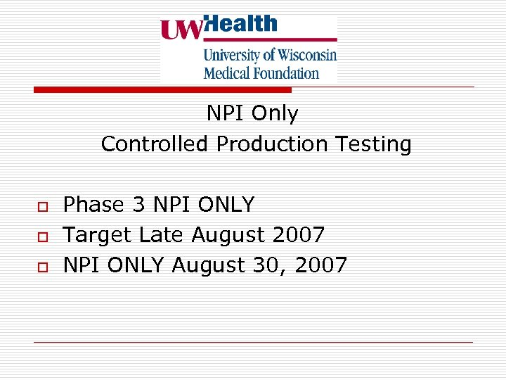 NPI Only Controlled Production Testing o o o Phase 3 NPI ONLY Target Late