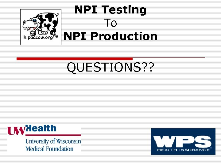 NPI Testing To NPI Production QUESTIONS? ?