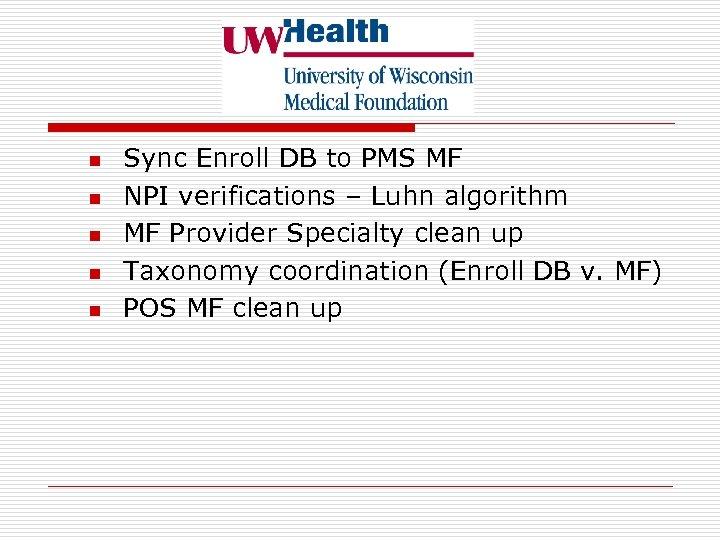 n n n Sync Enroll DB to PMS MF NPI verifications – Luhn algorithm