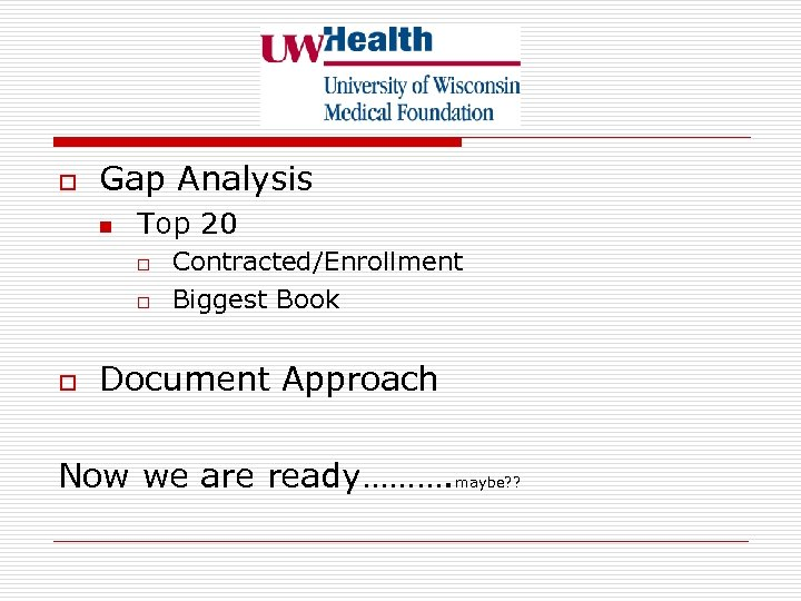o Gap Analysis n Top 20 o o o Contracted/Enrollment Biggest Book Document Approach