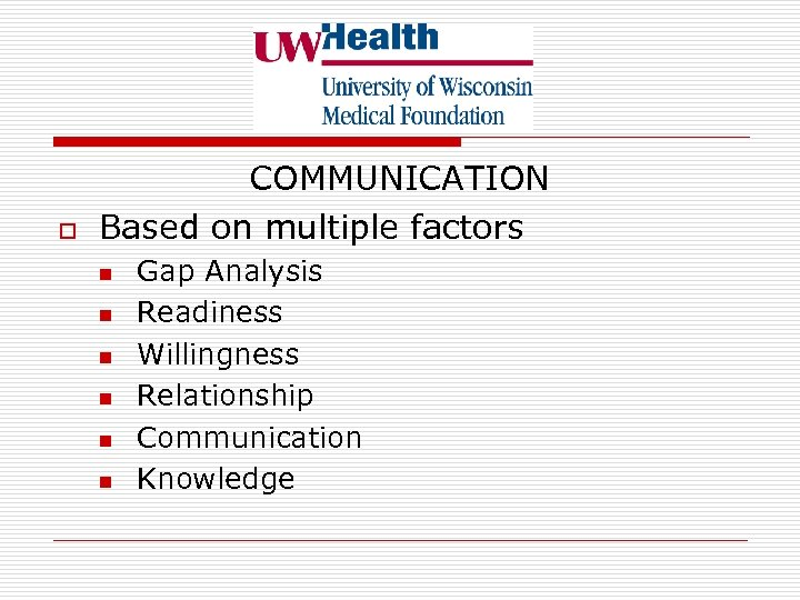 o COMMUNICATION Based on multiple factors n n n Gap Analysis Readiness Willingness Relationship