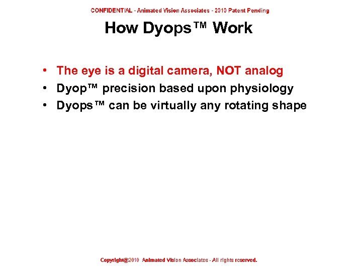 How Dyops™ Work • The eye is a digital camera, NOT analog • Dyop™