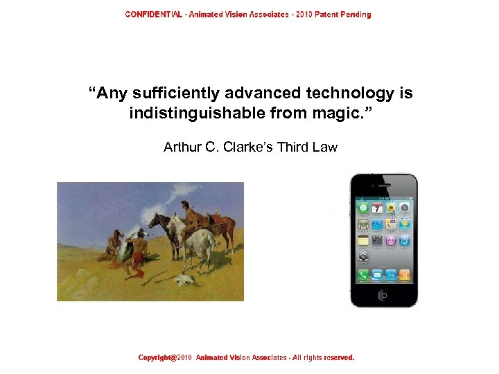 """Any sufficiently advanced technology is indistinguishable from magic. "" Arthur C. Clarke's Third Law"