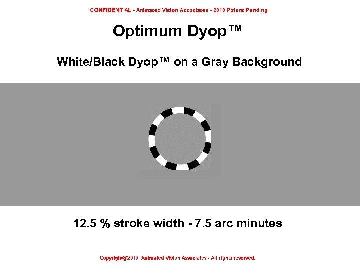 Optimum Dyop™ White/Black Dyop™ on a Gray Background 12. 5 % stroke width -