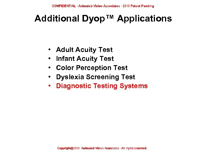 Additional Dyop™ Applications • • • Adult Acuity Test Infant Acuity Test Color Perception