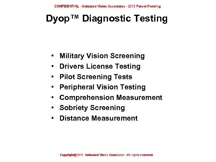 Dyop™ Diagnostic Testing • • Military Vision Screening Drivers License Testing Pilot Screening Tests