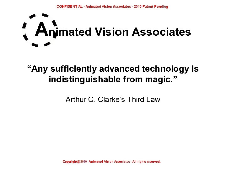 "Animated Vision Associates ""Any sufficiently advanced technology is indistinguishable from magic. "" Arthur C."