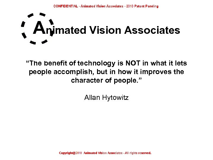 "Animated Vision Associates ""The benefit of technology is NOT in what it lets people"