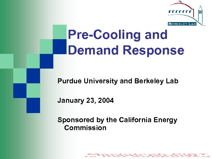 Pre-Cooling and Demand Response Purdue University and Berkeley Lab January 23, 2004 Sponsored by