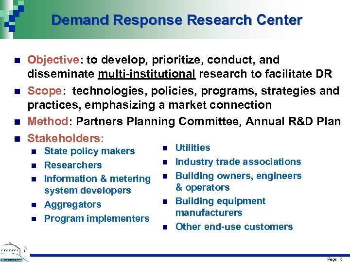 Demand Response Research Center n n Objective: to develop, prioritize, conduct, and disseminate multi-institutional