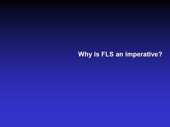 Why is FLS an imperative?