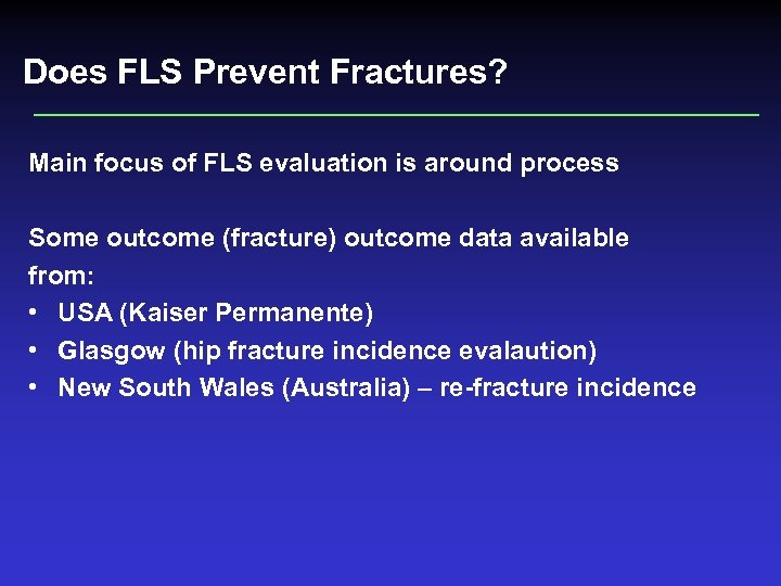 Does FLS Prevent Fractures? Main focus of FLS evaluation is around process Some outcome
