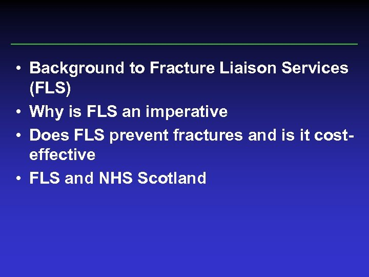 • Background to Fracture Liaison Services (FLS) • Why is FLS an imperative