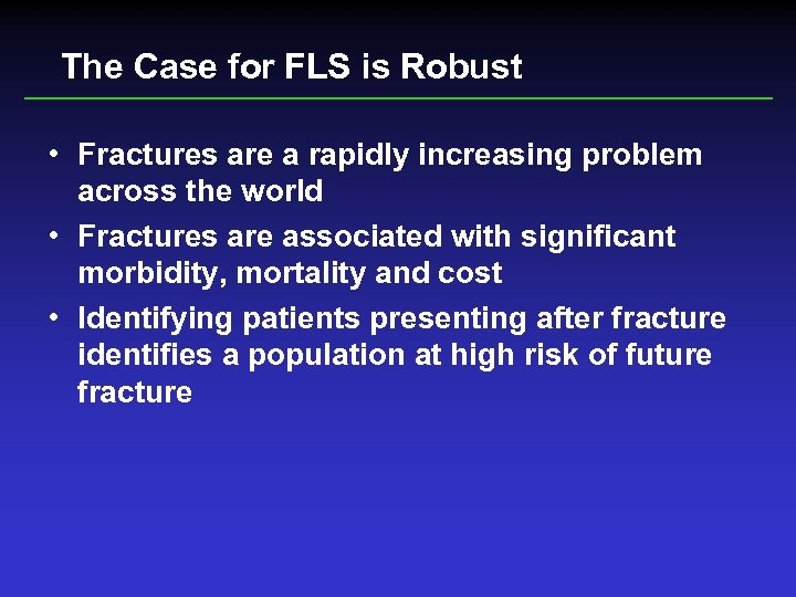 The Case for FLS is Robust • Fractures are a rapidly increasing problem across