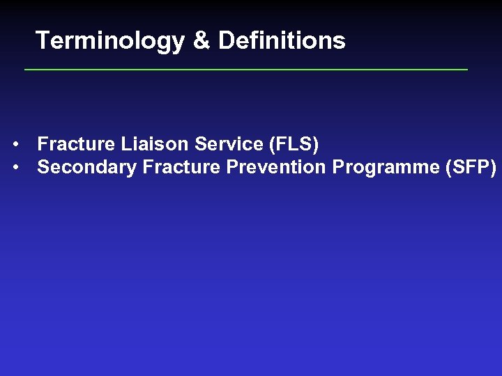 Terminology & Definitions • Fracture Liaison Service (FLS) • Secondary Fracture Prevention Programme (SFP)