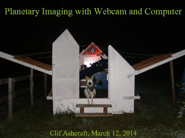 Planetary Imaging with Webcam and Computer Clif Ashcraft, March 12, 2014