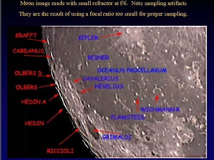 Moon image made with small refractor at f/6. Note sampling artifacts They are the