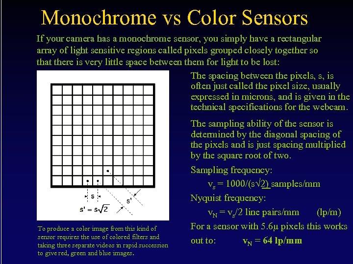 Monochrome vs Color Sensors If your camera has a monochrome sensor, you simply have
