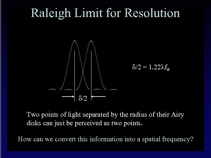Raleigh Limit for Resolution d/2 = 1. 22 lf# d/2 Two points of light