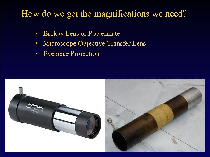 How do we get the magnifications we need? • Barlow Lens or Powermate •
