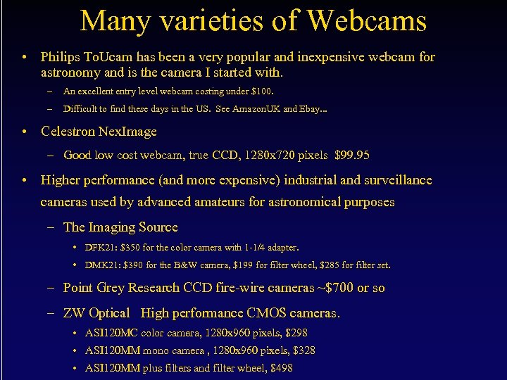 Many varieties of Webcams • Philips To. Ucam has been a very popular and