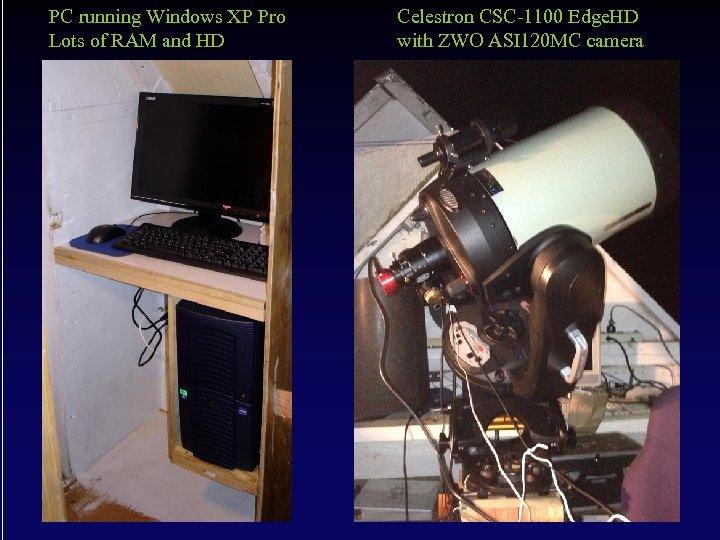 PC running Windows XP Pro Lots of RAM and HD Celestron CSC-1100 Edge. HD