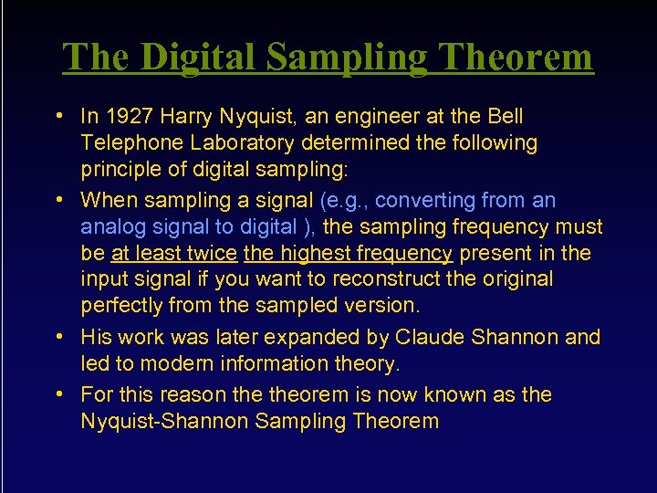 The Digital Sampling Theorem • In 1927 Harry Nyquist, an engineer at the Bell