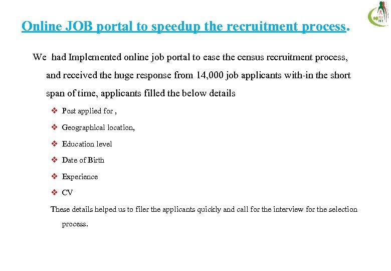 Online JOB portal to speedup the recruitment process. We had Implemented online job portal