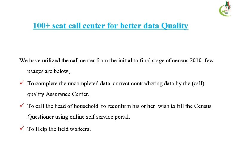 100+ seat call center for better data Quality We have utilized the call center
