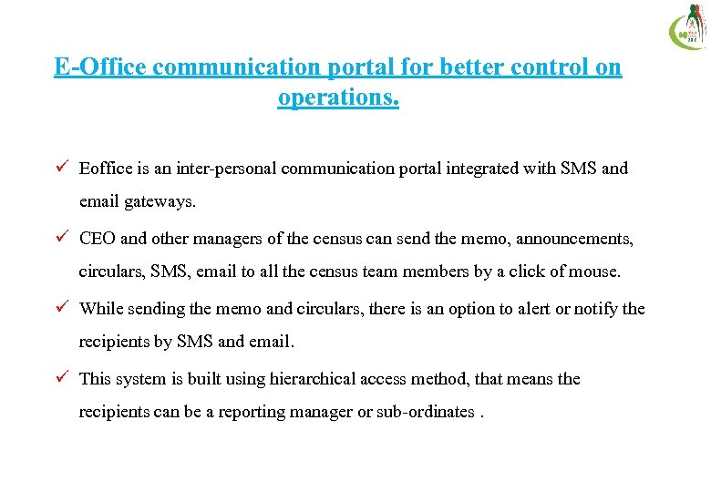 E-Office communication portal for better control on operations. ü Eoffice is an inter-personal communication