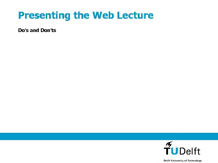 Presenting the Web Lecture Do's and Don'ts